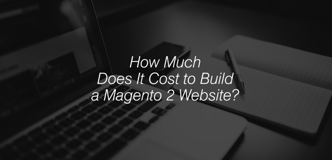 How Much Does It Cost to Build a Magento 2 Website?